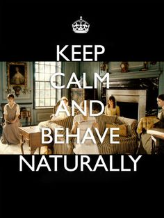 keep calm and behave naturally, pride and prejudice. Sometime I'll put this movie on in the background. But I always watch this part. ALWAYS.