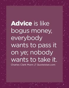 Advice is like bogus money, everybody wants to pass it on ye; nobody wants to ta. Advice Quotes, Life Quotes, Law Of Attraction Quotes, Financial Markets, Photo Quotes, Motivation, Getting To Know, Self Esteem, Be Yourself Quotes