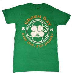 "Green Day ""kiss me I'm punk"" tee My official St. Patrick's day outfit, lol"