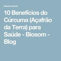 10 Benefícios do Cúrcuma (Açafrão da Terra) para Saúde - Biosom - Blog