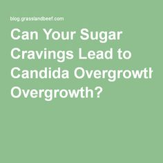 Can Your Sugar Cravings Lead to Candida Overgrowth?