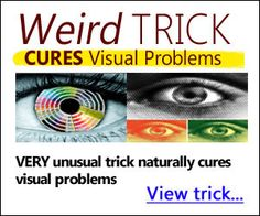 Weird trick cures visual problems very unusual trick naturally cures