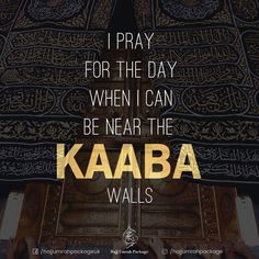 I Pray for the day when I can be near Kaaba wall.. ♥ Aameen