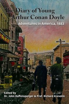 The Diary of Young Arthur Conan Doyle – Book 3 – Adventures in America 1883 by Dr. John Raffensperger and Prof. Original Sherlock Holmes, Sherlock Holmes Stories, Sherlock Books, Arthur Conan Doyle Books, Crime Fiction, Fiction Novels, A Study In Scarlet, Reading Adventure, Doctor Johns