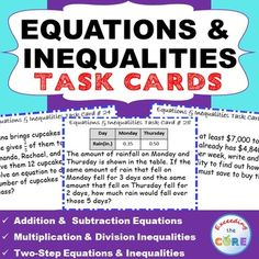 EQUATIONS & INEQUALITIES Word Problems - Task Cards   Use these 40 task cards with your students to help them practice solving real-word EQUATIONS & INEQUALITIES word problems. Topics included: ✔ addition and subtraction equations ✔ multiplication and division equations ✔ two-step equations ✔ addition and subtraction inequalities ✔ multiplication and division inequalities ✔ two-step inequalities Common Core 7EE3, 7EE4