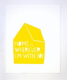 Home is Wherever I'm With You Print in Yellow. $25.00, via Etsy.
