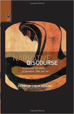 Narrative discourse : authors and narrators in literature, film, and art / Patrick Colm Hogan - Columbus : Ohio State University Press, 2013