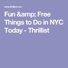 Fun & Free Things to Do in NYC Today - Thrillist