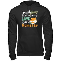 Smart Sassy And Completely Love My Hamster - Shirts