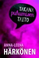 Kansi: Anna-Leena Härkönen: Takana puhumisen taito