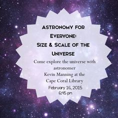 Astronomy for Everyone! Let Astronomer Kevin Manning show you around the Universe at Cape Coral Library. 2/16/15 at 6:45 pm. Click for more info and registration! #leelibrary