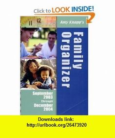 Amy Knapps Family Organizer, 2003-2004 (9780967137452) Amy Knapp , ISBN-10: 0967137454  , ISBN-13: 978-0967137452 ,  , tutorials , pdf , ebook , torrent , downloads , rapidshare , filesonic , hotfile , megaupload , fileserve