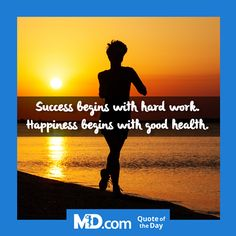 "MD.com Quote of the Day for Tuesday, September 27, 2016: ""Success begins with hard work. Happiness begins with good health."" Find more quotes at: https://www.facebook.com/mddotcom/"
