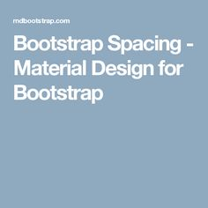 Bootstrap Spacing - Material Design for Bootstrap