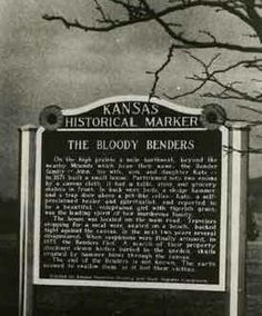 Bloody Benders were serial killers in the 1870's in the township of Cherryvale, KS