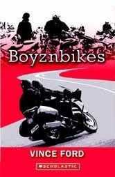 Boyznbikes by Vince Ford. After Callum gets into trouble at school, his parents decide he should join his father on his annual motorbike ride south with Skid and Baz. This annual event has been a mystery to Callum, always talked of in hushed whispers or avoided altogether. The prospect of the trip is no punishment for Callum. He's delighted. But the journey turns into a discovery about his father, his family history, and himself.