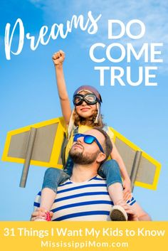 Dreams DO come true.  The dreams in your heart were put there with a purpose.  What is it?  31 Things I Want My Kids to Know at http://MississippiMom.com