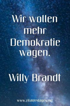 """Unser heutiges Zitat des Tages ist: """"Wir wollen mehr #Demokratie wagen."""" (Willy #Brandt) #WillyBrandt #WillyBrandtZitate #DemokratieZitate #ZitatDesTages #BerühmteZitate #Sprüche #Zitate #ZitateZumNachdenken #QuoteOfTheDay #Spruchbild #Sprüchebilder"""