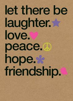 Funny birthday card:  Let There Be Laughter. Love. Peace. Hope. Friendship.  (inside) and alcohol. lots of alcohol. Happy Birthday