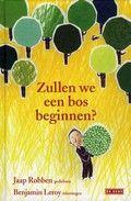 Jaap Robben / Zullen we een bos beginnen? (cop. 2008)  Gedichten over gewone dingen, die eigenlijk heel bijzonder zijn. Met zwart-wittekeningen. Vanaf ca. 7 t/m 11 jaar. Erg leuk!