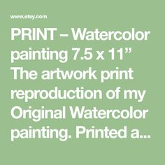 """PRINT – Watercolor painting 7.5 x 11"""" The artwork print reproduction of my Original Watercolor painting. Printed area: 7.5 x 11 Paper size: 8.5 x 12 Archival print printed with Epson Stylus Pro 9900 on Hahnemuhle Fine Art paper. The print looks very much like an original watercolor"""