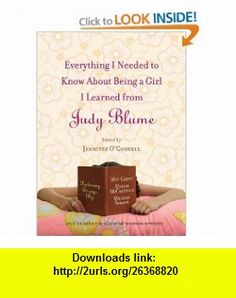 Everything I Needed to Know About Being a Girl I Learned from Judy Blume (9781616794187) Jennifer OConnell, Meg Cabot, Beth Kendrick, Julie Kenner, Cara Lockwood , ISBN-10: 1616794186  , ISBN-13: 978-1616794187 , ASIN: B0012F7USC , tutorials , pdf , ebook , torrent , downloads , rapidshare , filesonic , hotfile , megaupload , fileserve
