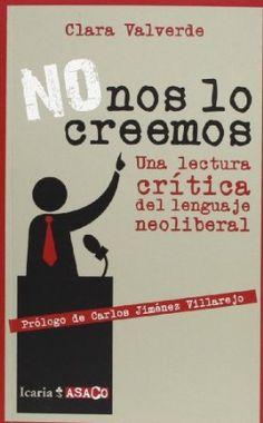 No nos lo creemos : una lectura crítica del lenguaje neoliberal / Clara Valverde