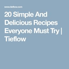 20 Simple And Delicious Recipes Everyone Must Try | Tieflow
