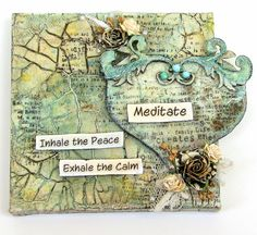 Scraps of Elegance - Somerset memories published artist. Art Canvas. Meditate. Inhale the Peace. Exhale the Calm. Accent chipboard pieces from Blue Fern Studios.
