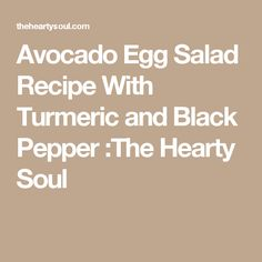 Avocado Egg Salad Recipe With Turmeric and Black Pepper :The Hearty Soul