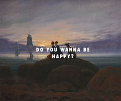 I said, do you wanna, do you wanna be, happy? Moonrise by the sea (1822), Caspar David Friedrich / Intro, J. Cole