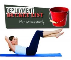 Work out on a regular basis - Tips and Tricks for a Deployment Bucket list, suggestions and advice on how to complete your goals during deployment!
