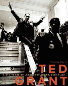 Ted Grant: Sixty Years of Legendary Photojournalism by Thelma Fayle -- Widely regarded as Canada's greatest living photojournalist, and he lives in Victoria, to boot!