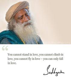 You cannot stand in love, you cannot climb in love, you cannot fly in love – you can only fall in love. @SadhguruJV