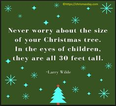 Christmas Day QUOTATION – Image : Quotes about Christmas Day – Description Never worry about the size of your Christmas tree. In the eyes of children, they are all 30 fee tall. Christmas Quotes For Kids, Send Christmas Cards, Mary Christmas, Merry Christmas Quotes, All Things Christmas, Christmas Humor, White Christmas, Christmas Time, Xmas