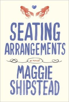 Maggie Shipstead's Sparkling Social Satirical Debut: Seating Arrangements