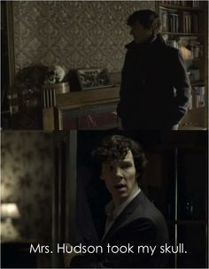 """I am convinced Mrs. Hudson took Skull to ensure Sherlock would take John with him on a case or at least TALK to John. It disappears once John moves in. Then Sherlock takes John w/ him on his cases & Skull just """"magically"""" appears. And I get the impression that she knows Sherlock better than most. She knew that if John was going to stay Sherlock would have to get used to talking to HIM. What if she saw that Skull was no longer more appealing than John for talking to & THAT'S when she put it…"""