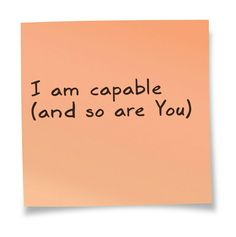 You're not capable because of status, intellect, skills or money. You are capable because of your ability to choose. Choose happiness, choose gratitude, choose change, choose a different perspective. You are capable.