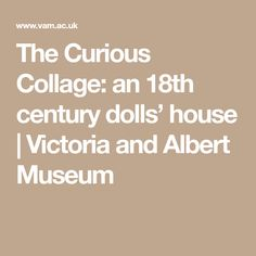 The Curious Collage: an 18th century dolls' house | Victoria and Albert Museum