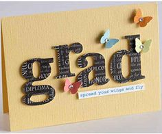 die-cut letters from graduation-theme patterned paper, then punched accents in springtime colors. Editor's Tip: Graduation cards don't have to be all about caps, gowns, and diplomas. Lisa gave her card a seasonal touch with whimsical butterflies.