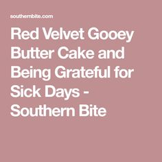 Red Velvet Gooey Butter Cake and Being Grateful for Sick Days - Southern Bite