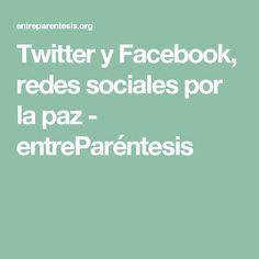 Twitter y Facebook, redes sociales por la paz - entreParéntesis