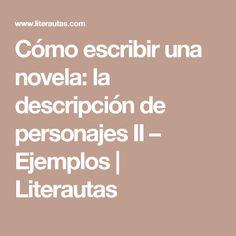 Cómo escribir una novela: la descripción de personajes II – Ejemplos | Literautas