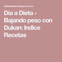 Dia a Dieta - Bajando peso con Dukan: Indice Recetas