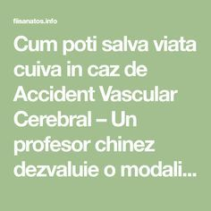 Cum poti salva viata cuiva in caz de Accident Vascular Cerebral – Un profesor chinez dezvaluie o modalitate pe care toata lumea trebuie sa o cunoasca Salvia, Alter, Survival, Health Fitness, Math Equations, Medicine, The Body, Health And Fitness, Fitness