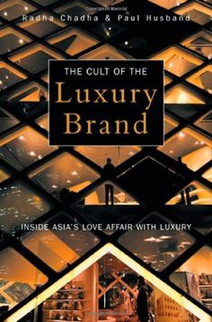The Cult of the Luxury Brand:  Inside Asia's Love Affair With Luxury by Radha Chadha.#books#fashion