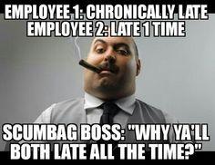 Figures.  #scumbagboss #boss