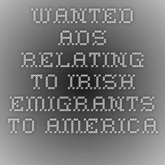 Wanted ads relating to Irish emigrants to America