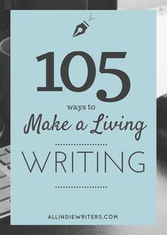 Consider these 105 ways to make a living writing if you want to earn a…