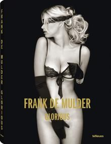Glorious Frank De Mulder  168 pp., Hardcover with jacket 32 color and 77 duotone photographs